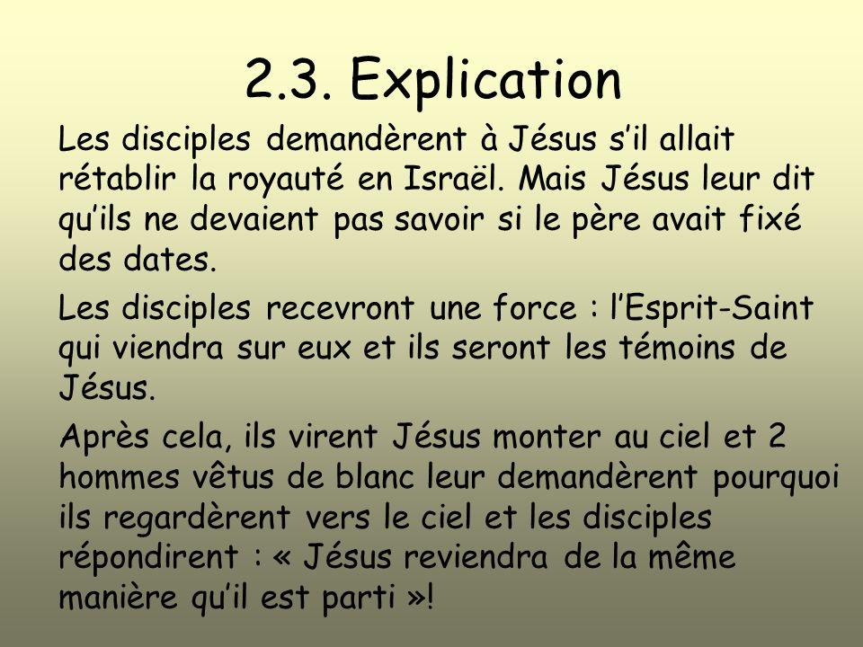 2.3.Explication Les disciples demandèrent à Jésus sil allait rétablir la royauté en Israël.