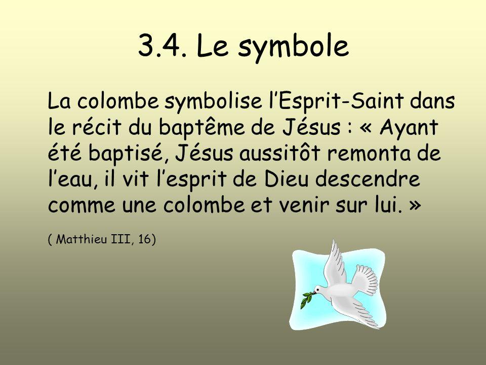 3.4. Le symbole La colombe symbolise lEsprit-Saint dans le récit du baptême de Jésus : « Ayant été baptisé, Jésus aussitôt remonta de leau, il vit les