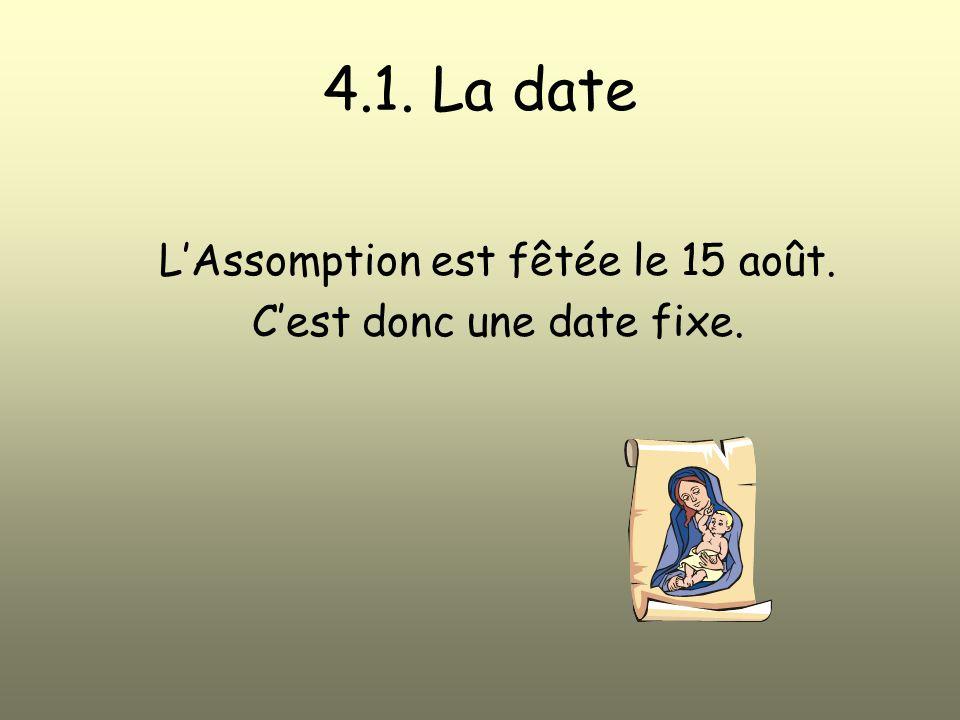 4.1. La date LAssomption est fêtée le 15 août. Cest donc une date fixe.