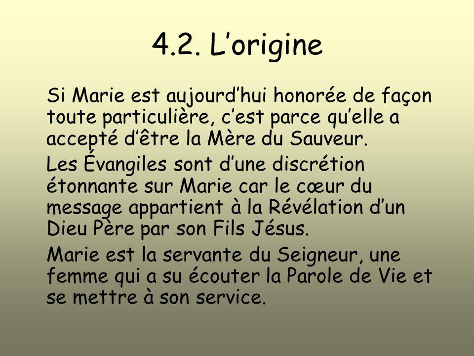4.2. Lorigine Si Marie est aujourdhui honorée de façon toute particulière, cest parce quelle a accepté dêtre la Mère du Sauveur. Les Évangiles sont du