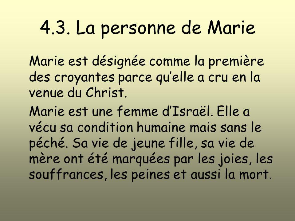 4.3. La personne de Marie Marie est désignée comme la première des croyantes parce quelle a cru en la venue du Christ. Marie est une femme dIsraël. El
