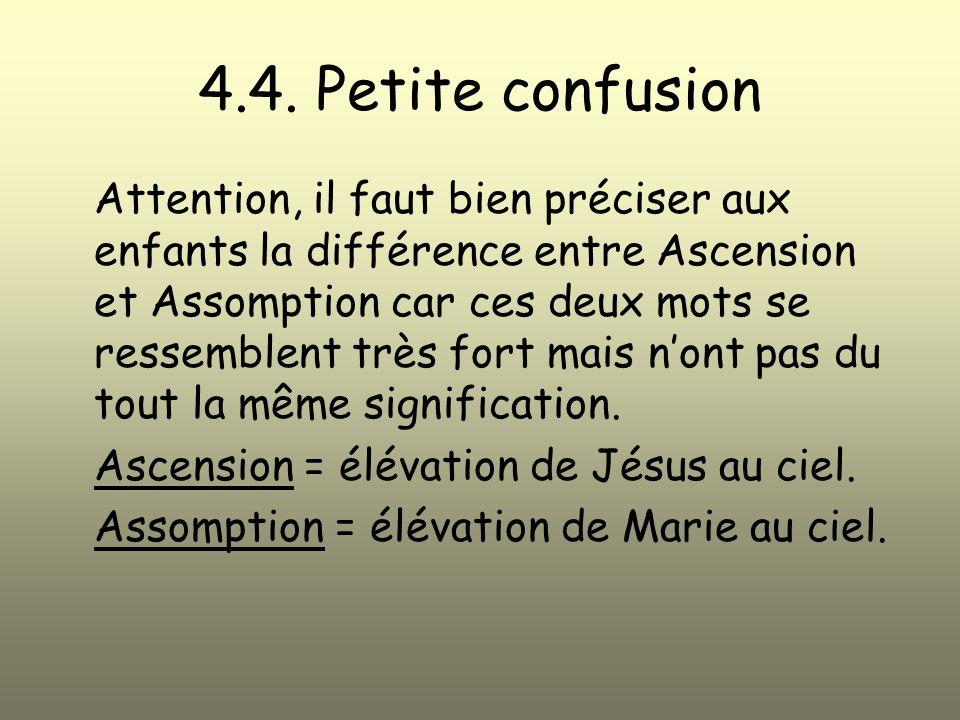 4.4. Petite confusion Attention, il faut bien préciser aux enfants la différence entre Ascension et Assomption car ces deux mots se ressemblent très f
