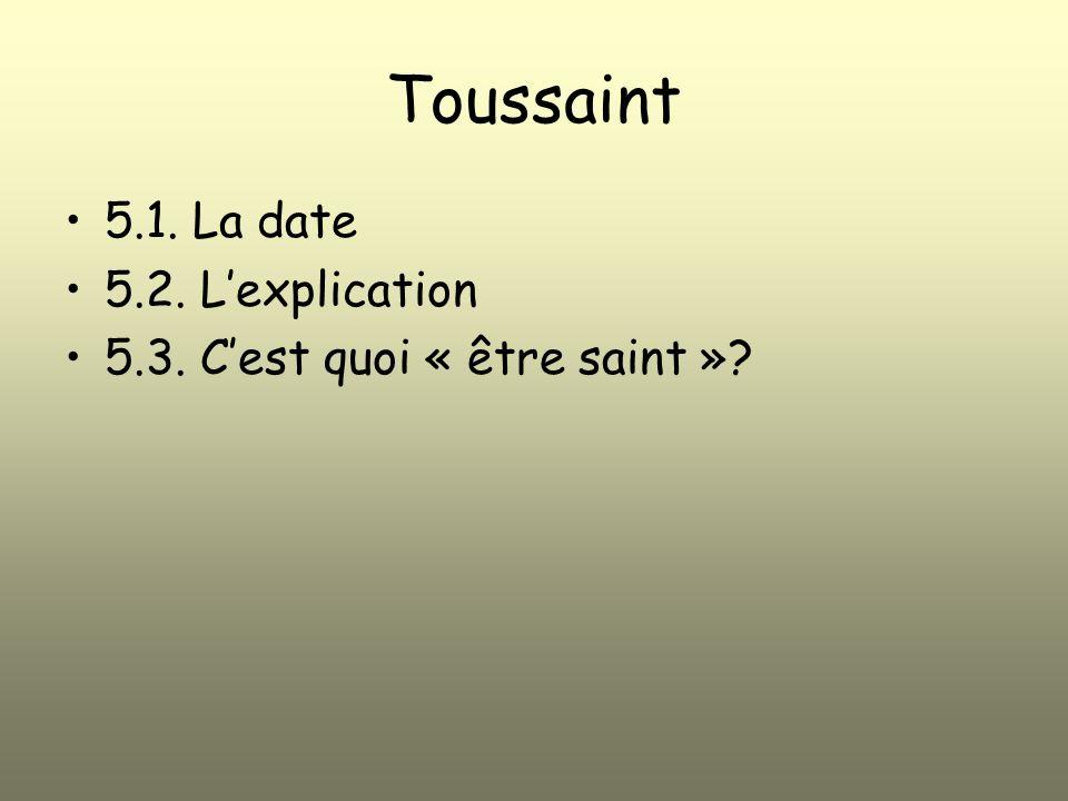 Toussaint 5.1. La date 5.2. Lexplication 5.3. Cest quoi « être saint »?