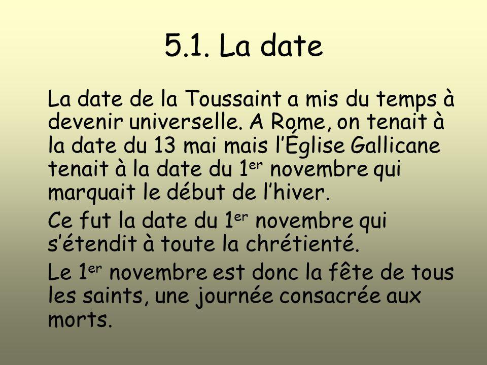 5.1.La date La date de la Toussaint a mis du temps à devenir universelle.