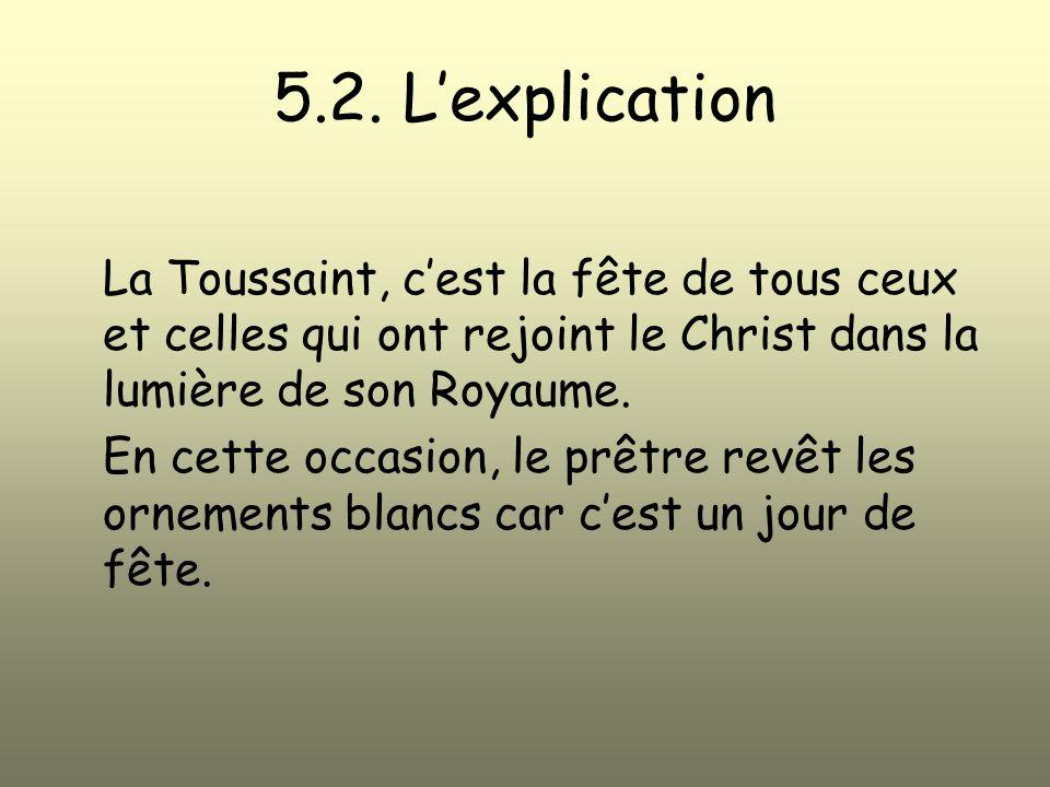 5.2. Lexplication La Toussaint, cest la fête de tous ceux et celles qui ont rejoint le Christ dans la lumière de son Royaume. En cette occasion, le pr
