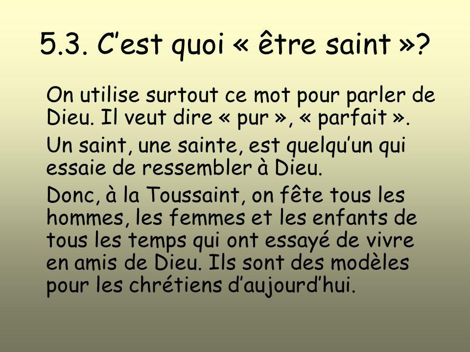5.3.Cest quoi « être saint ». On utilise surtout ce mot pour parler de Dieu.