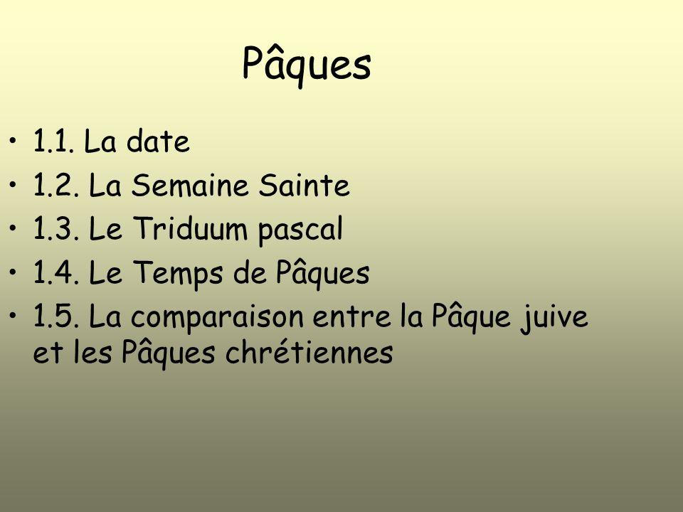 Pâques 1.1.La date 1.2. La Semaine Sainte 1.3. Le Triduum pascal 1.4.