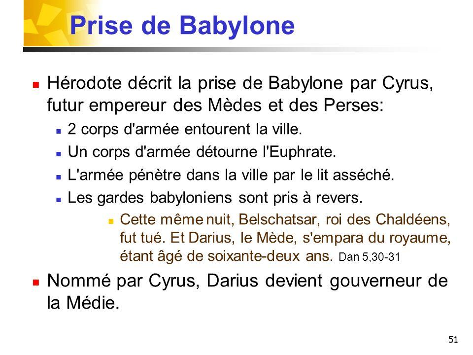 51 Prise de Babylone Hérodote décrit la prise de Babylone par Cyrus, futur empereur des Mèdes et des Perses: 2 corps d'armée entourent la ville. Un co