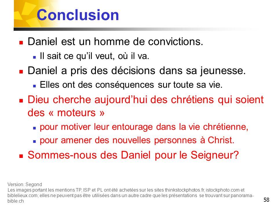 58 Conclusion Daniel est un homme de convictions. Il sait ce quil veut, où il va. Daniel a pris des décisions dans sa jeunesse. Elles ont des conséque