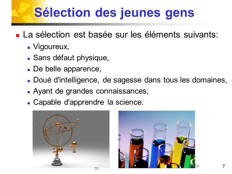 7 Sélection des jeunes gens La sélection est basée sur les éléments suivants: Vigoureux, Sans défaut physique, De belle apparence, Doué d'intelligence