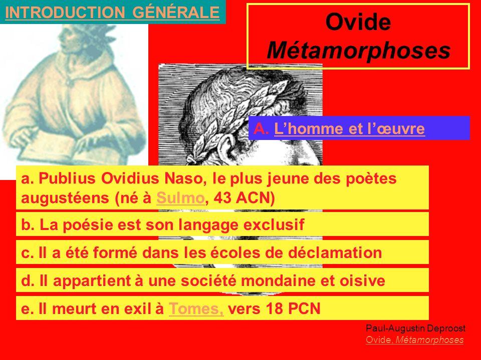 Ovide Métamorphoses Paul-Augustin Deproost Ovide, Métamorphoses INTRODUCTION GÉNÉRALE A. Lhomme et lœuvreLhomme et lœuvre a. Publius Ovidius Naso, le