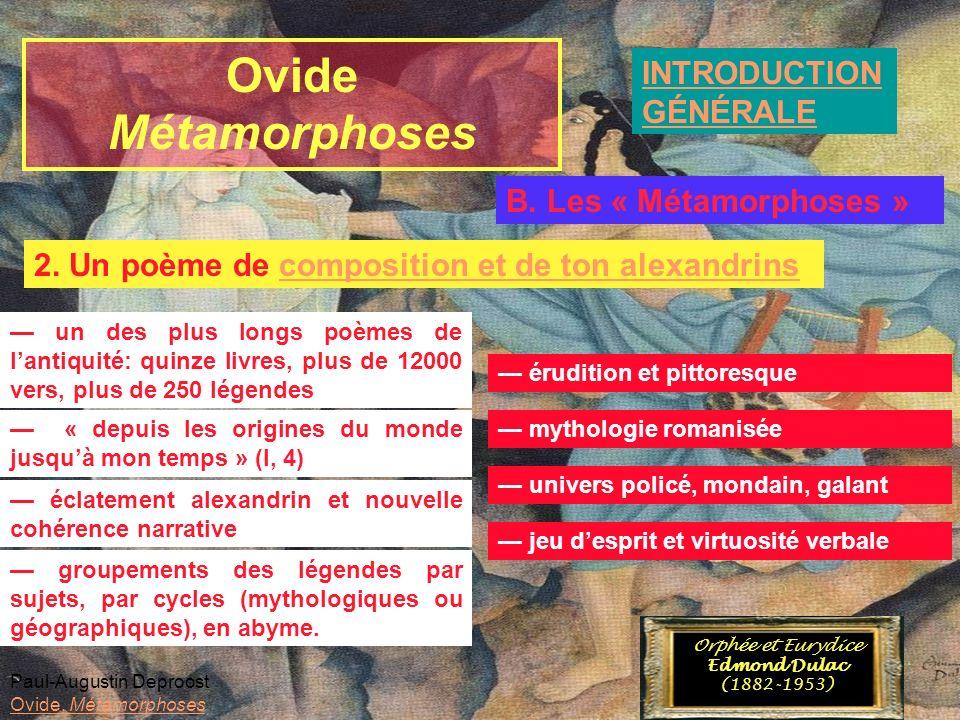 Ovide Métamorphoses INTRODUCTION GÉNÉRALE Paul-Augustin Deproost Ovide, Métamorphoses Orphée et Eurydice Edmond Dulac (1882-1953) B. Les « Métamorphos
