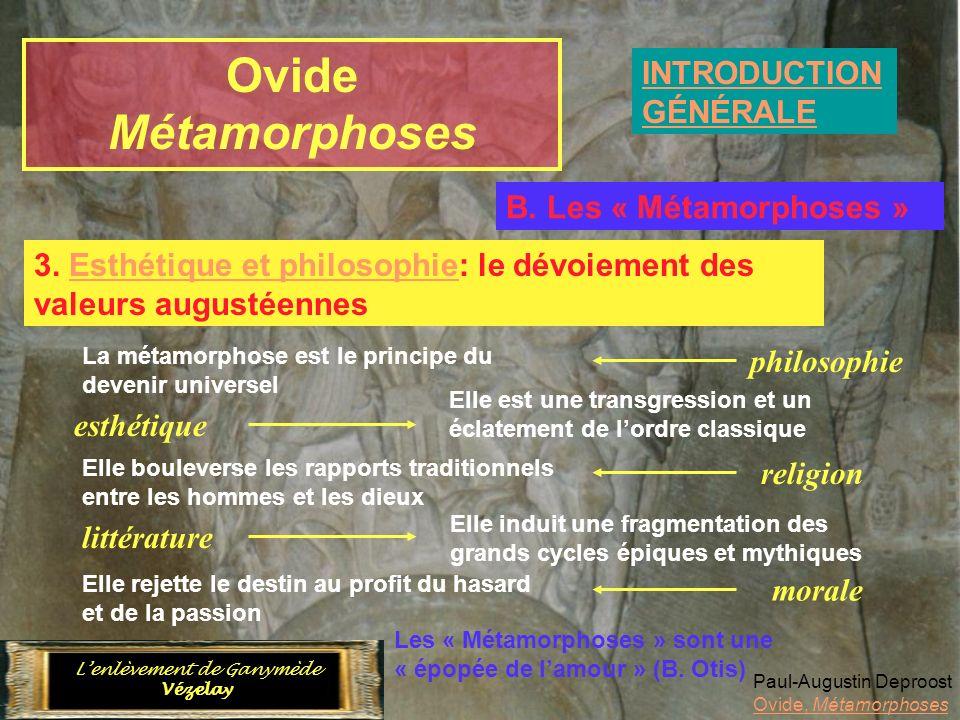 Ovide Métamorphoses INTRODUCTION GÉNÉRALE Paul-Augustin Deproost Ovide, Métamorphoses Lenlèvement de Ganymède Vézelay B. Les « Métamorphoses » 3. Esth