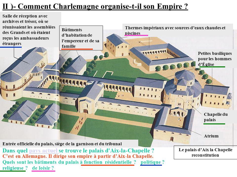 II )- Comment Charlemagne organise-t-il son Empire ? Salle de réception avec archives et trésor, où se réunissaient les assemblées des Grands et où ét