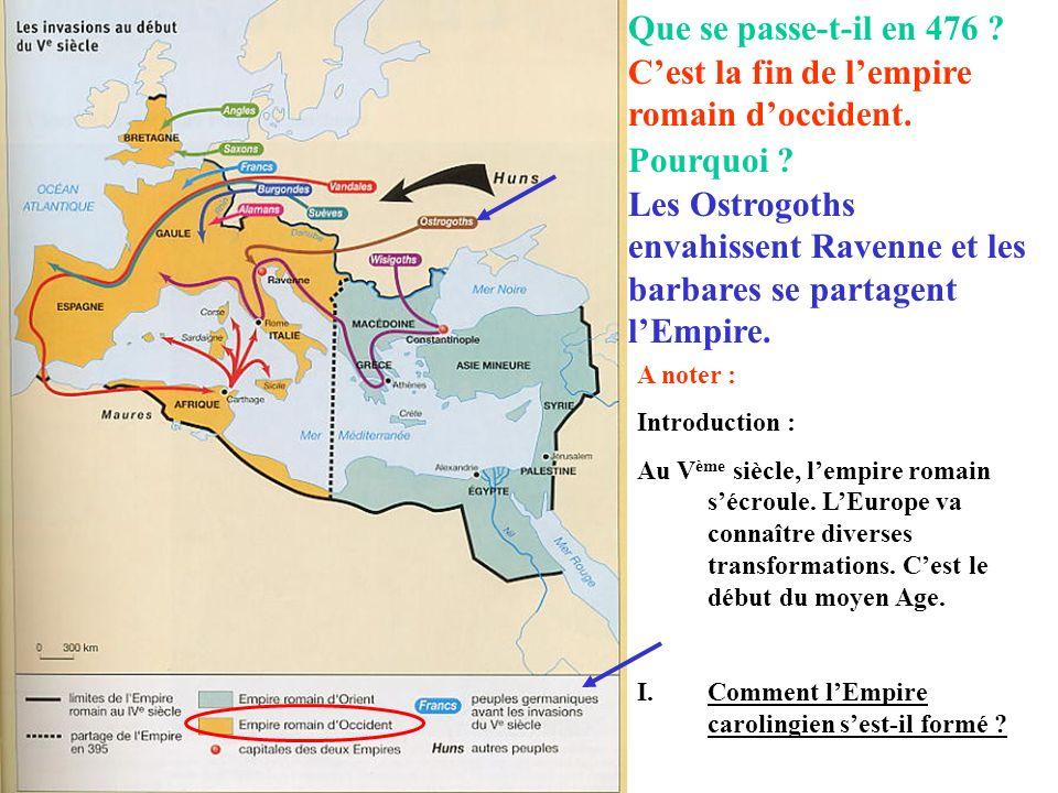 Que se passe-t-il en 476 ? Cest la fin de lempire romain doccident. Pourquoi ? Les Ostrogoths envahissent Ravenne et les barbares se partagent lEmpire
