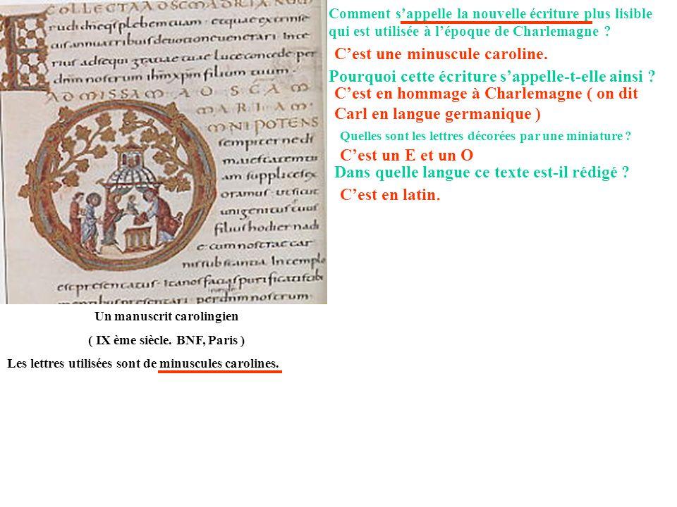 Un manuscrit carolingien ( IX ème siècle. BNF, Paris ) Les lettres utilisées sont de minuscules carolines. Comment sappelle la nouvelle écriture plus