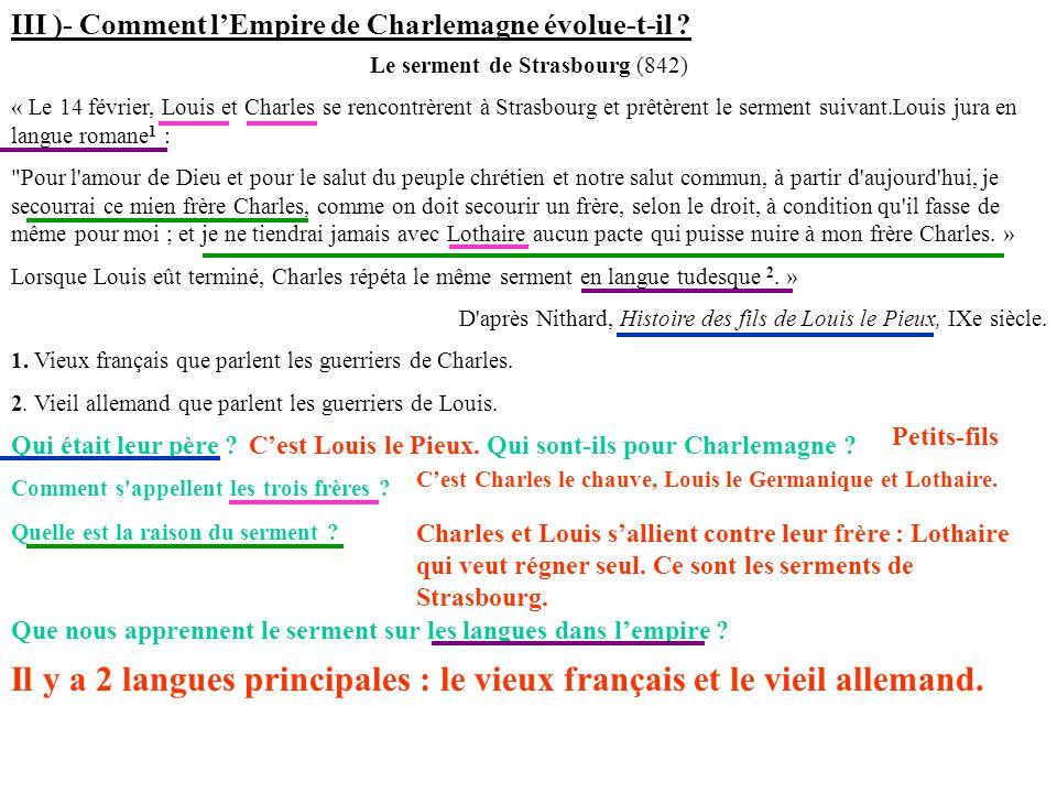 III )- Comment lEmpire de Charlemagne évolue-t-il ? Le serment de Strasbourg (842) « Le 14 février, Louis et Charles se rencontrèrent à Strasbourg et