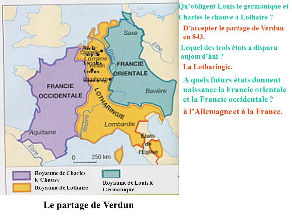 Le partage de Verdun Royaume de Charles le Chauve Royaume de Lothaire Royaume de Louis le Germanique Aix la chapelle Lorraine Verdun Strasbourg Quobli