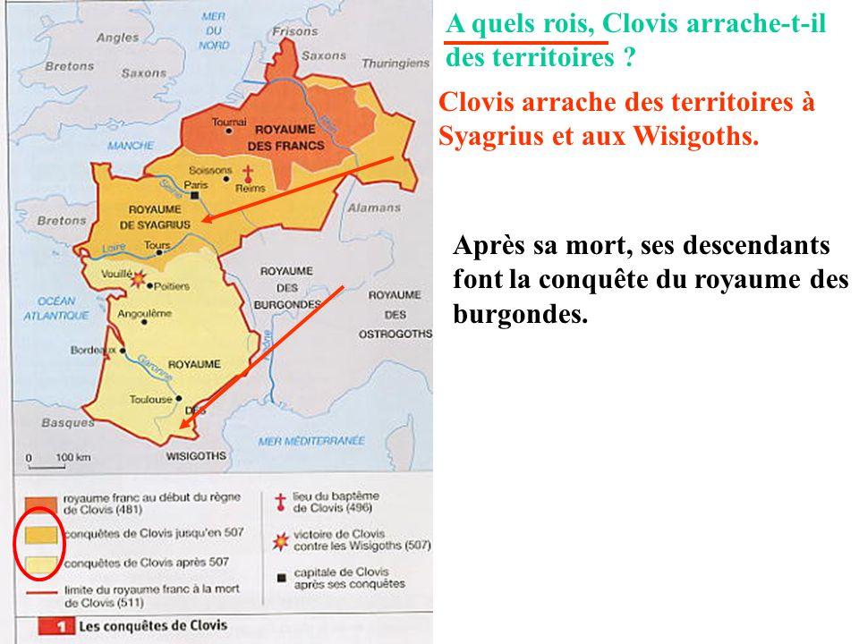 A quels rois, Clovis arrache-t-il des territoires ? Clovis arrache des territoires à Syagrius et aux Wisigoths. Après sa mort, ses descendants font la