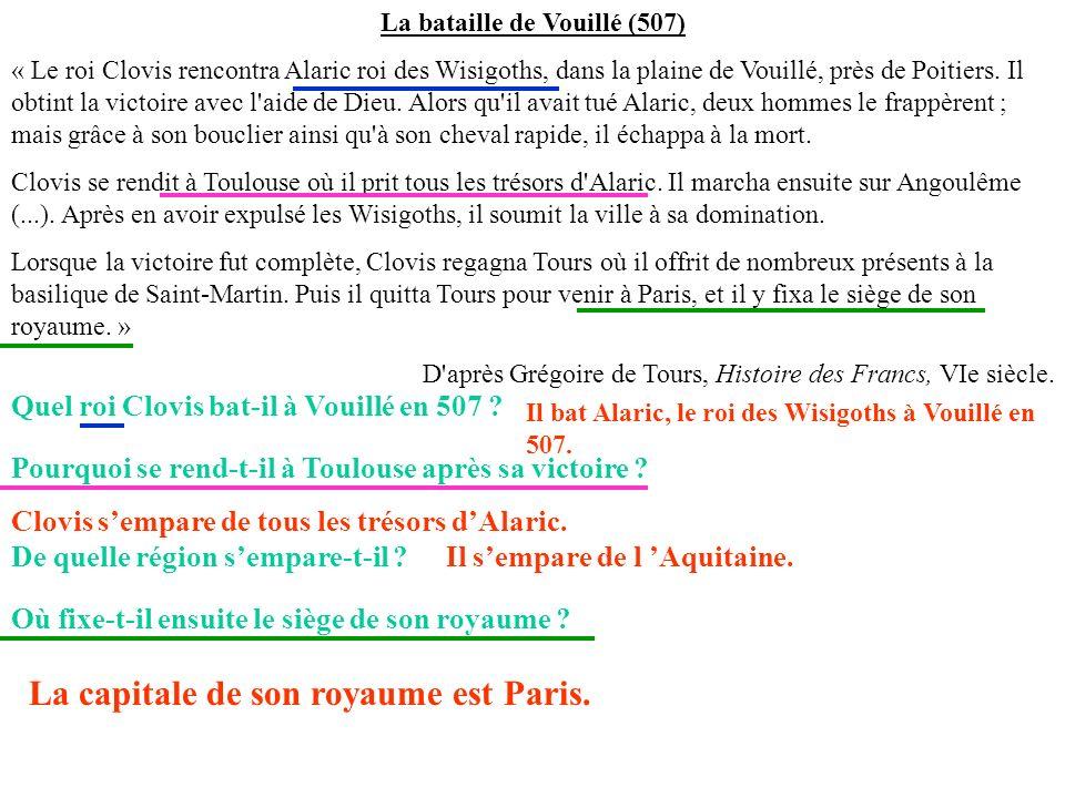 La bataille de Vouillé (507) « Le roi Clovis rencontra Alaric roi des Wisigoths, dans la plaine de Vouillé, près de Poitiers. Il obtint la victoire av