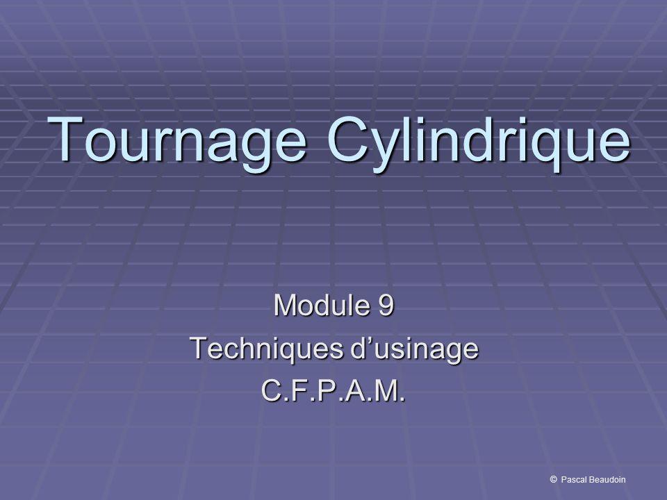 Tournage Cylindrique Module 9 Techniques dusinage C.F.P.A.M. © Pascal Beaudoin