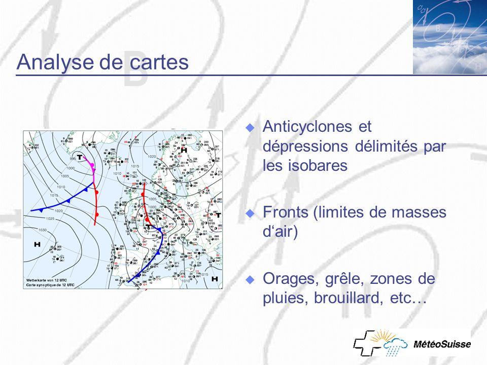 Analyse de cartes Anticyclones et dépressions délimités par les isobares Fronts (limites de masses dair) Orages, grêle, zones de pluies, brouillard, e