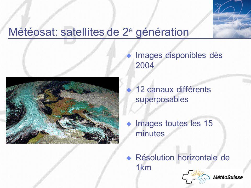 Météosat: satellites de 2 e génération Images disponibles dès 2004 12 canaux différents superposables Images toutes les 15 minutes Résolution horizont