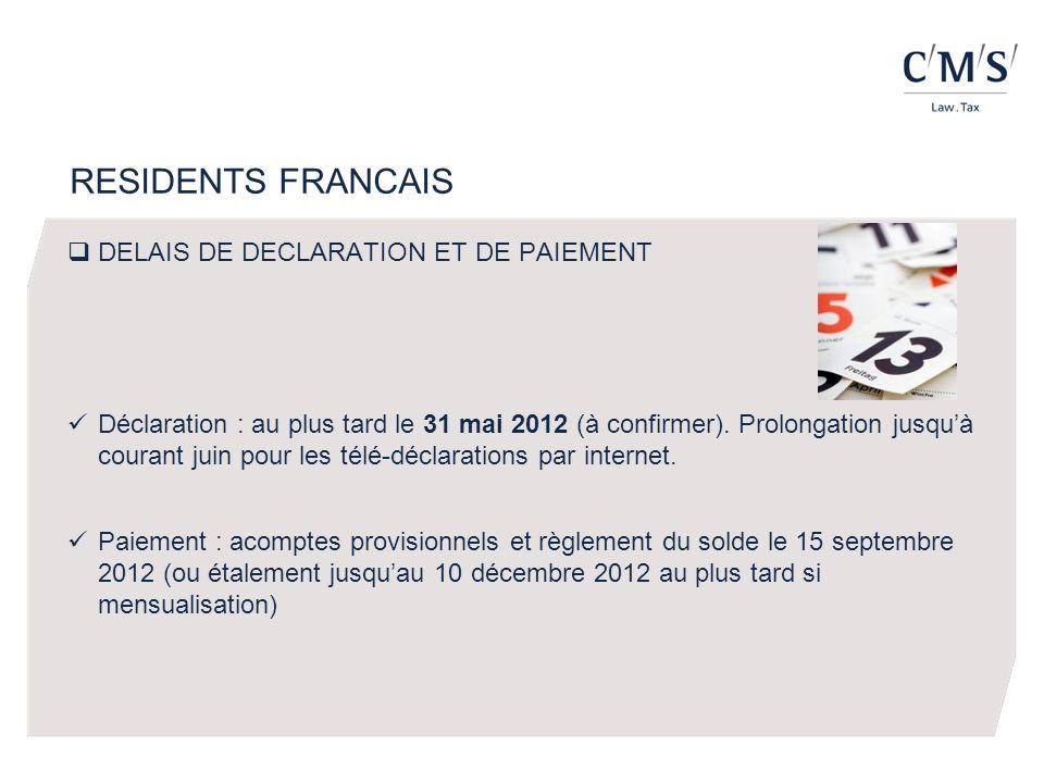 RESIDENTS FRANCAIS DELAIS DE DECLARATION ET DE PAIEMENT Déclaration : au plus tard le 31 mai 2012 (à confirmer).