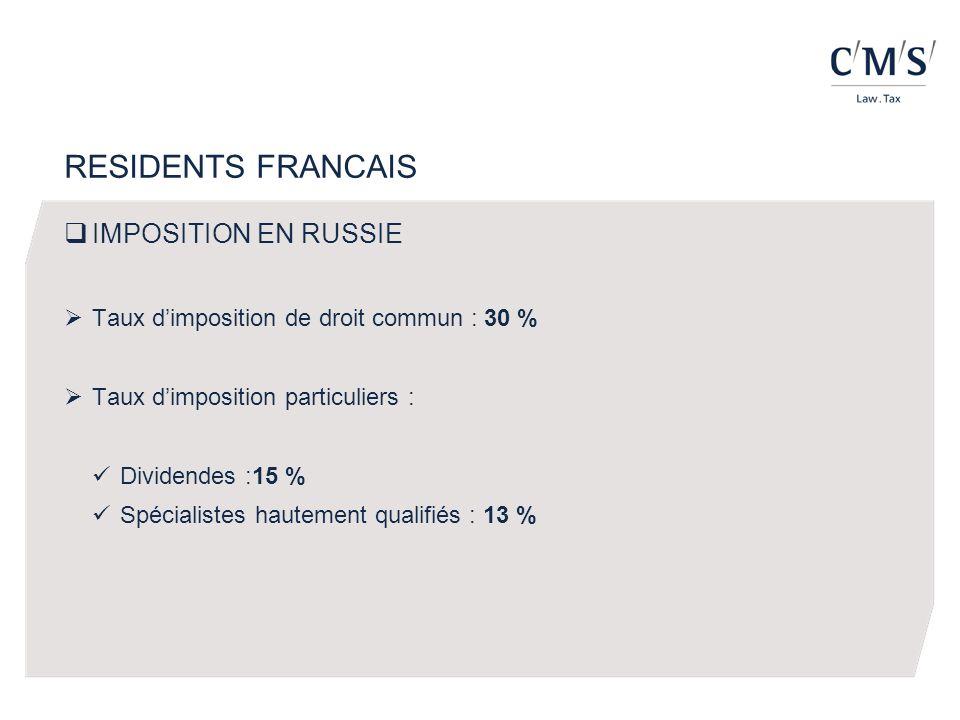 RESIDENTS FRANCAIS IMPOSITION EN RUSSIE Taux dimposition de droit commun : 30 % Taux dimposition particuliers : Dividendes :15 % Spécialistes hautement qualifiés : 13 %