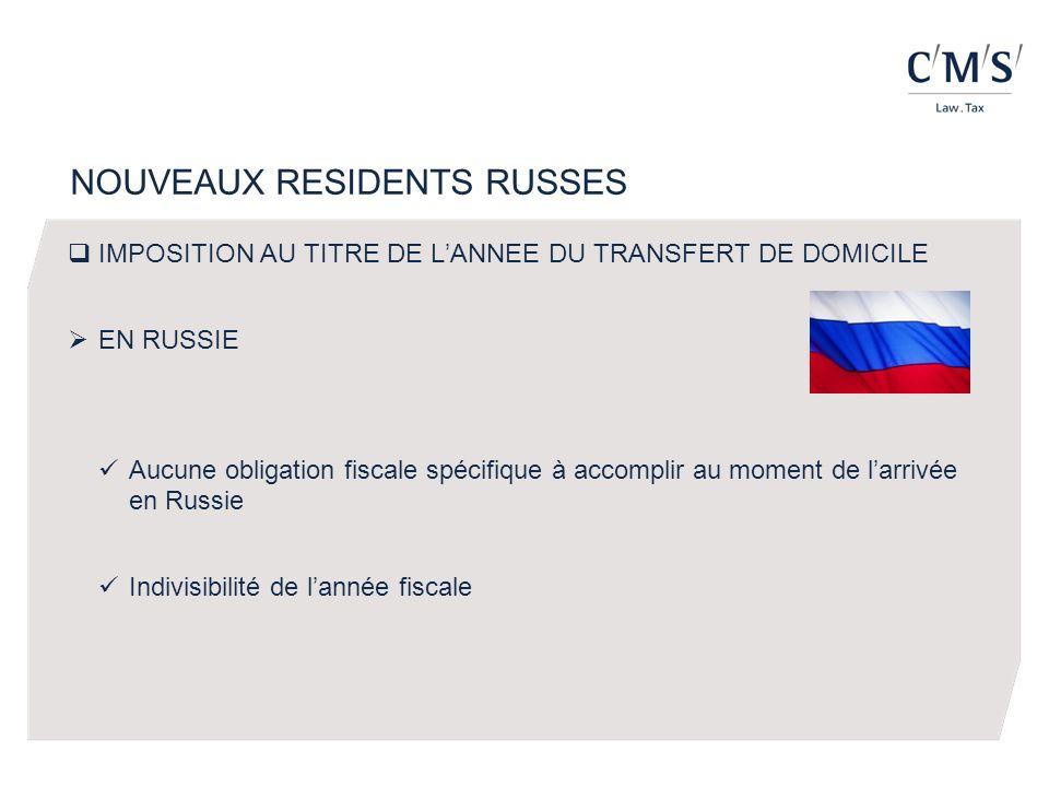 NOUVEAUX RESIDENTS RUSSES IMPOSITION AU TITRE DE LANNEE DU TRANSFERT DE DOMICILE EN RUSSIE Aucune obligation fiscale spécifique à accomplir au moment de larrivée en Russie Indivisibilité de lannée fiscale