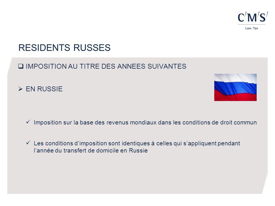 RESIDENTS RUSSES IMPOSITION AU TITRE DES ANNEES SUIVANTES EN RUSSIE Imposition sur la base des revenus mondiaux dans les conditions de droit commun Les conditions dimposition sont identiques à celles qui sappliquent pendant lannée du transfert de domicile en Russie