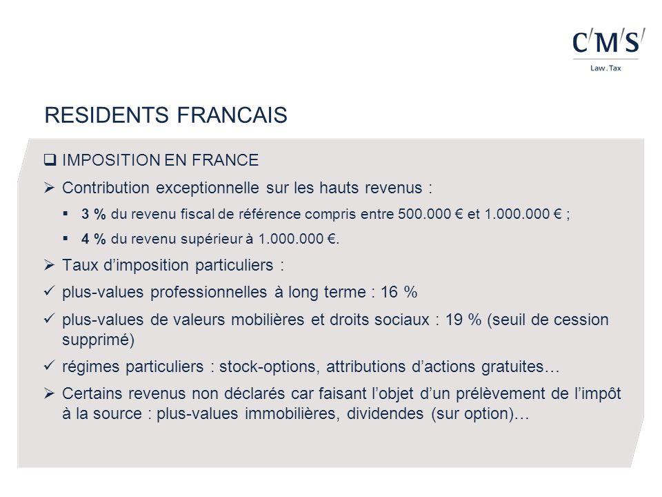 RESIDENTS FRANCAIS IMPOSITION EN FRANCE Contribution exceptionnelle sur les hauts revenus : 3 % du revenu fiscal de référence compris entre 500.000 et 1.000.000 ; 4 % du revenu supérieur à 1.000.000.