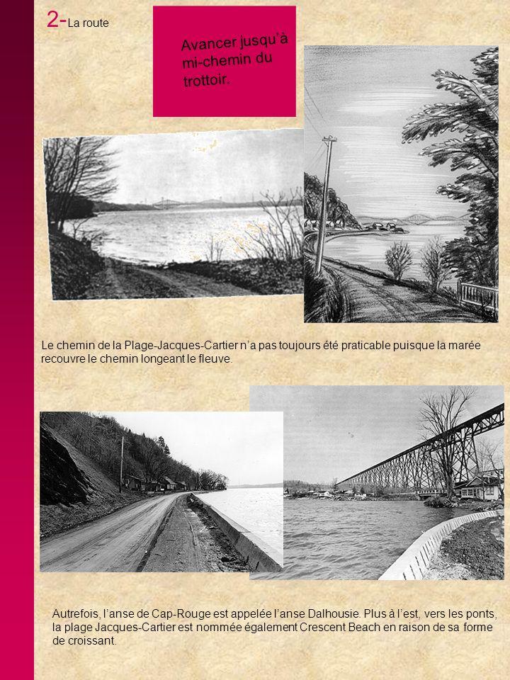 2- La route Le chemin de la Plage-Jacques-Cartier na pas toujours été praticable puisque la marée recouvre le chemin longeant le fleuve. Autrefois, la