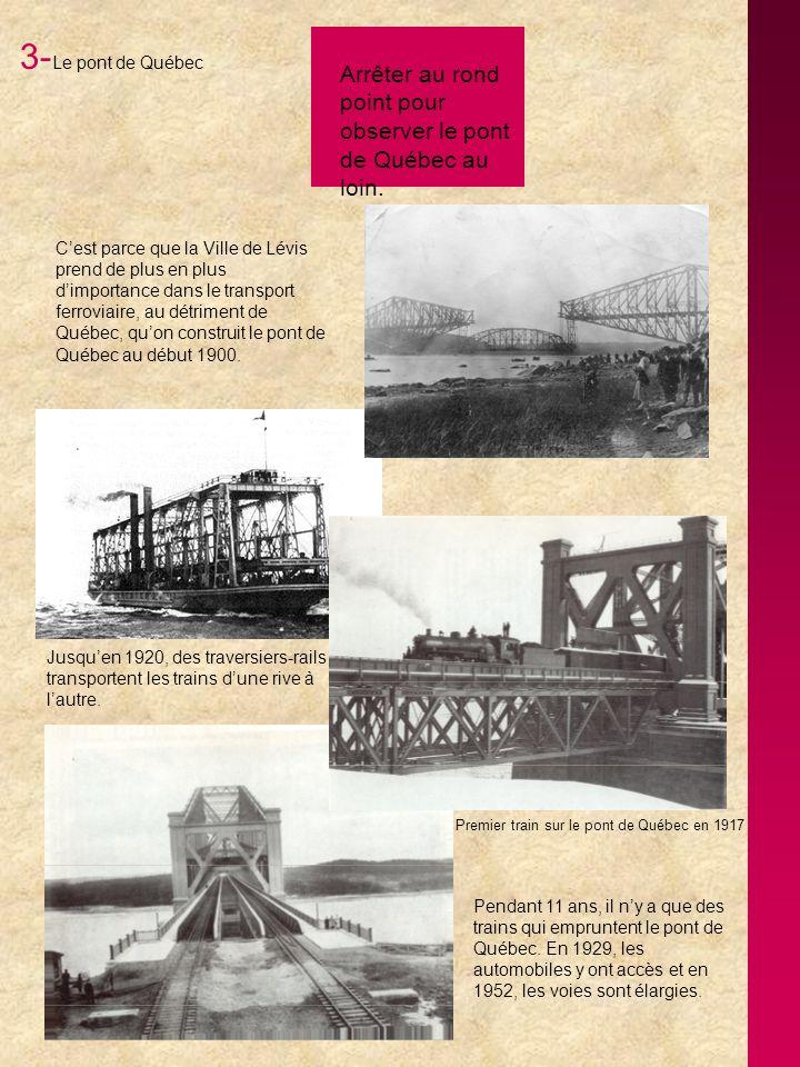 3- Le pont de Québec Cest parce que la Ville de Lévis prend de plus en plus dimportance dans le transport ferroviaire, au détriment de Québec, quon construit le pont de Québec au début 1900.