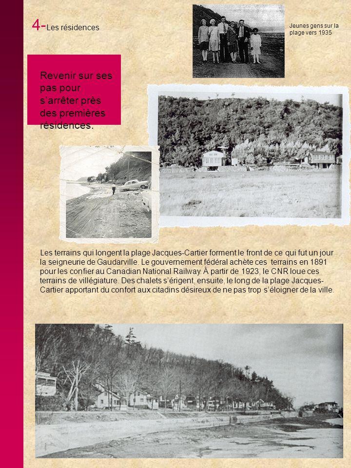 4- Les résidences Les terrains qui longent la plage Jacques-Cartier forment le front de ce qui fut un jour la seigneurie de Gaudarville. Le gouverneme