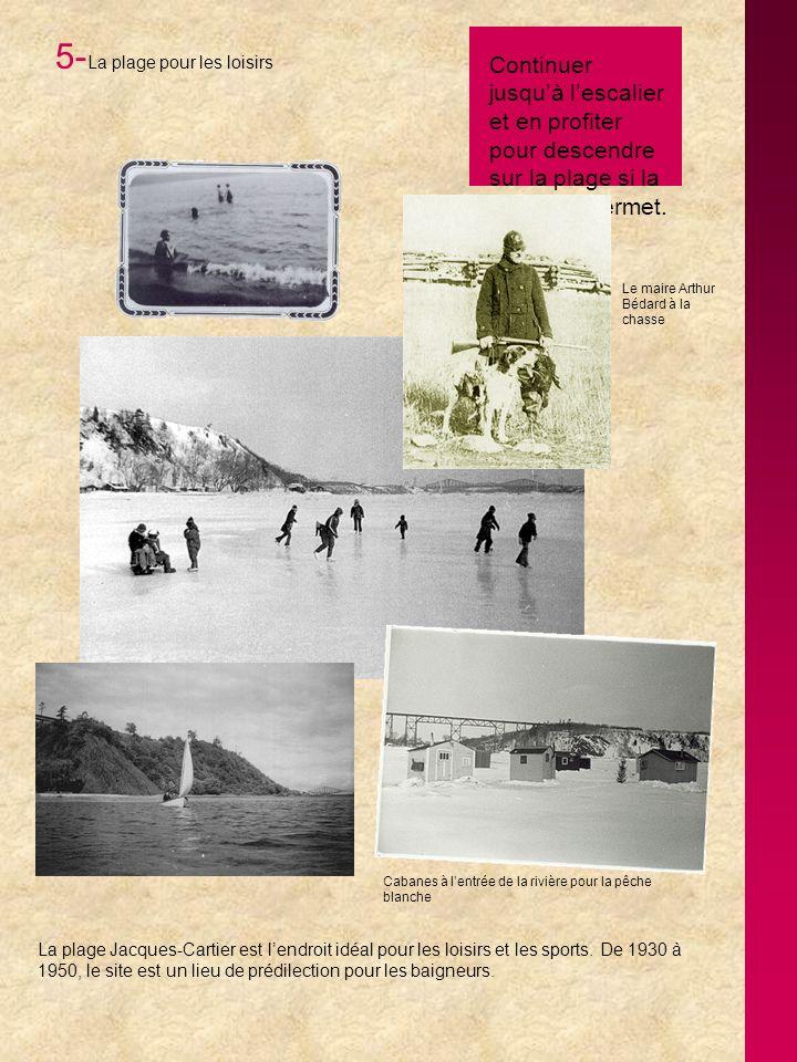5- La plage pour les loisirs La plage Jacques-Cartier est lendroit idéal pour les loisirs et les sports. De 1930 à 1950, le site est un lieu de prédil
