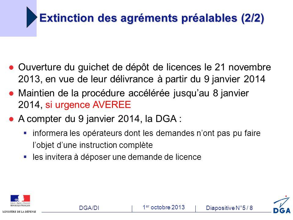 DGA/DI 1 er octobre 2013 Diapositive N°6 / 8 MINISTÈRE DE LA DÉFENSE Les autorisations dexportation ou de transfert de matériels de guerre (1/2) Les AEMG sont considérées comme des licences Possibilité de les modifier, dans les conditions actuelles (demande par courrier), conservée au-delà du 9 janvier 2014 Dernières AEMG délivrées au plus tard le 8 janvier 2014 : Prise en compte des demandes déposées sous ENODIOS jusquau 6 décembre, sous forme papier jusquau 22 novembre Ouverture du guichet de dépôt de licences le 21 novembre, en vue de leur délivrance à partir du 9 janvier 2014