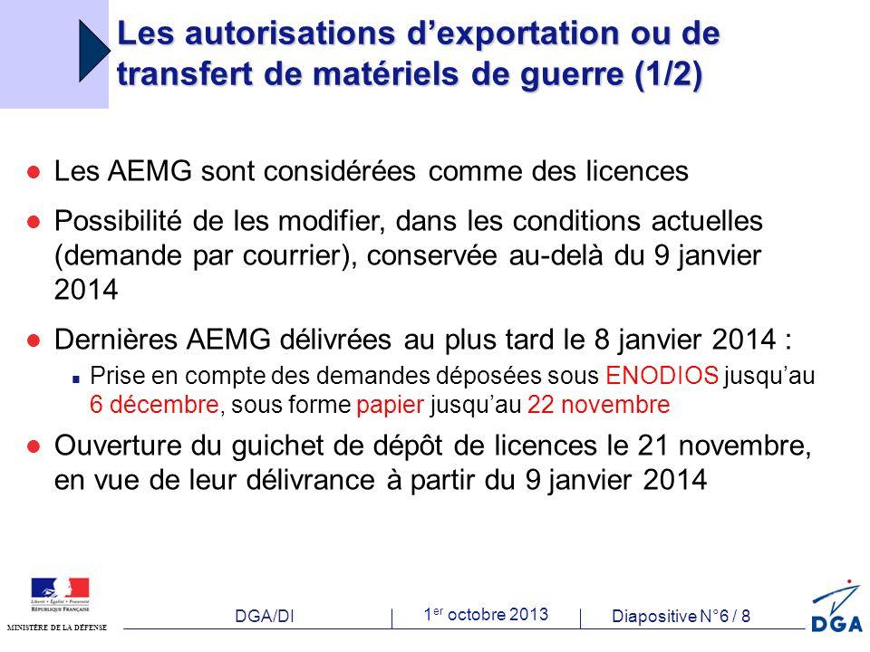 DGA/DI 1 er octobre 2013 Diapositive N°7 / 8 MINISTÈRE DE LA DÉFENSE Les autorisations dexportation ou de transfert de matériels de guerre (2/2) Jusquau 15 novembre 2013 : possibilité de renouvellement anticipé des AEMG arrivant à échéance au premier semestre 2014 (entre le 1/1 et le 30/6/2014) Possibilité de prise en compte des demandes dAEMG au-delà des 22 novembre (papier) et 6 décembre (ENODIOS), si urgence AVEREE A compter du 9 janvier 2014, la DGA : informera les opérateurs dont les demandes nont pas pu faire lobjet dune instruction complète les invitera à déposer une demande de licence