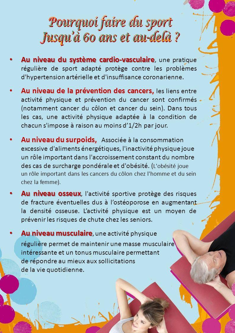 Au niveau du système cardio-vasculaire Au niveau du système cardio-vasculaire, une pratique régulière de sport adapté protège contre les problèmes d'h