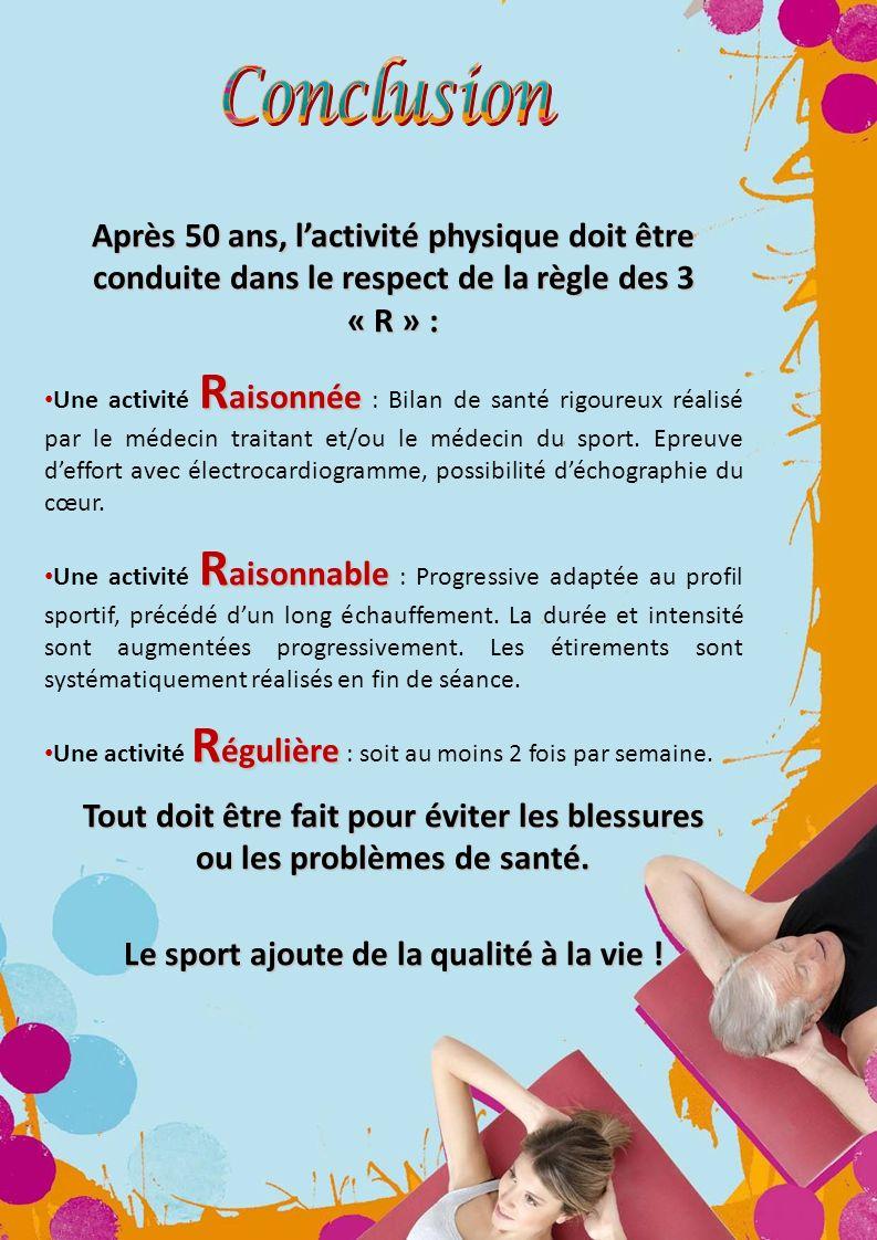 Après 50 ans, lactivité physique doit être conduite dans le respect de la règle des 3 « R » : R aisonnée Une activité R aisonnée : Bilan de santé rigo