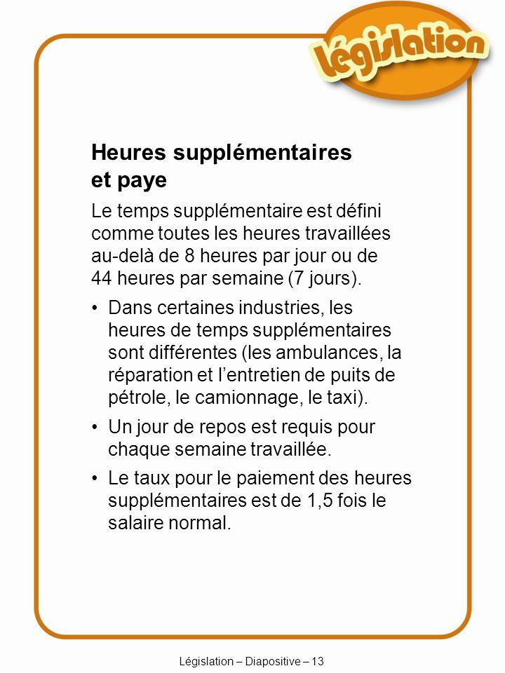 Législation – Diapositive – 13 Dans certaines industries, les heures de temps supplémentaires sont différentes (les ambulances, la réparation et lentr