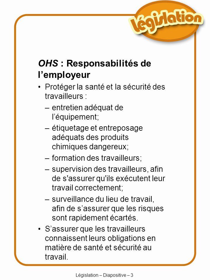 Législation – Diapositive – 3 Sassurer que les travailleurs connaissent leurs obligations en matière de santé et sécurité au travail. OHS : Responsabi