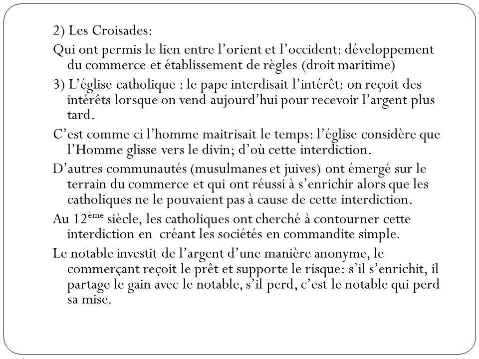 2) Les Croisades: Qui ont permis le lien entre lorient et loccident: développement du commerce et établissement de règles (droit maritime) 3) Léglise