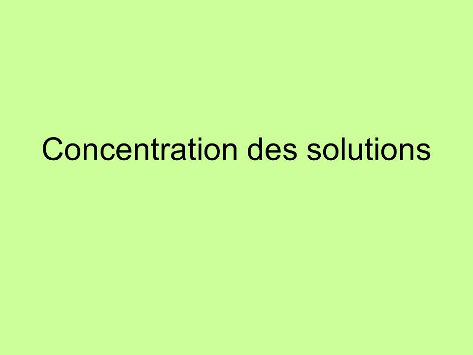 Lorsquon dit que la solution dun soluté est plus ou moins concentrée, cela signifie que les particules de soluté y sont plus ou moins « tassées » La concentration de la solution 3 est supérieure à celle de la solution 2.