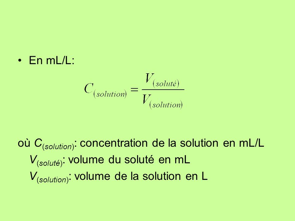 En mL/L: où C (solution) : concentration de la solution en mL/L V (soluté) : volume du soluté en mL V (solution) : volume de la solution en L
