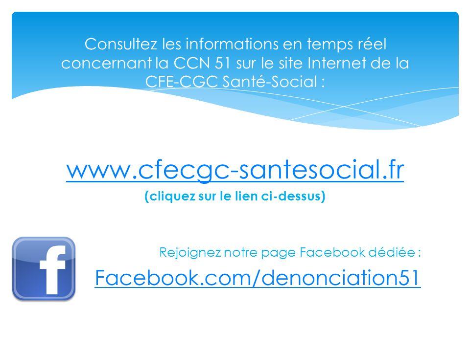Consultez les informations en temps réel concernant la CCN 51 sur le site Internet de la CFE-CGC Santé-Social : www.cfecgc-santesocial.fr (cliquez sur le lien ci-dessus) Rejoignez notre page Facebook dédiée : Facebook.com/denonciation51