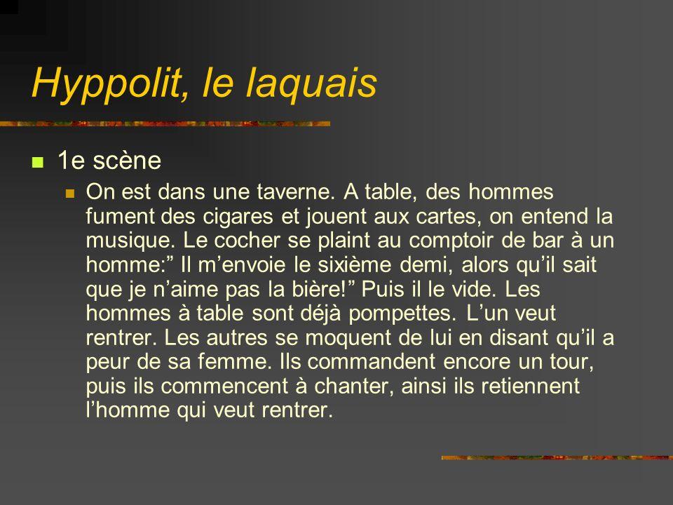 Hyppolit, le laquais 1e scène On est dans une taverne.