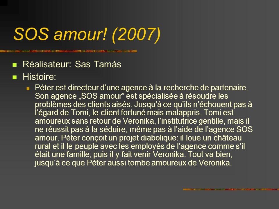 SOS amour! (2007) Réalisateur: Sas Tamás Histoire: Péter est directeur dune agence à la recherche de partenaire. Son agence SOS amour est spécialisée