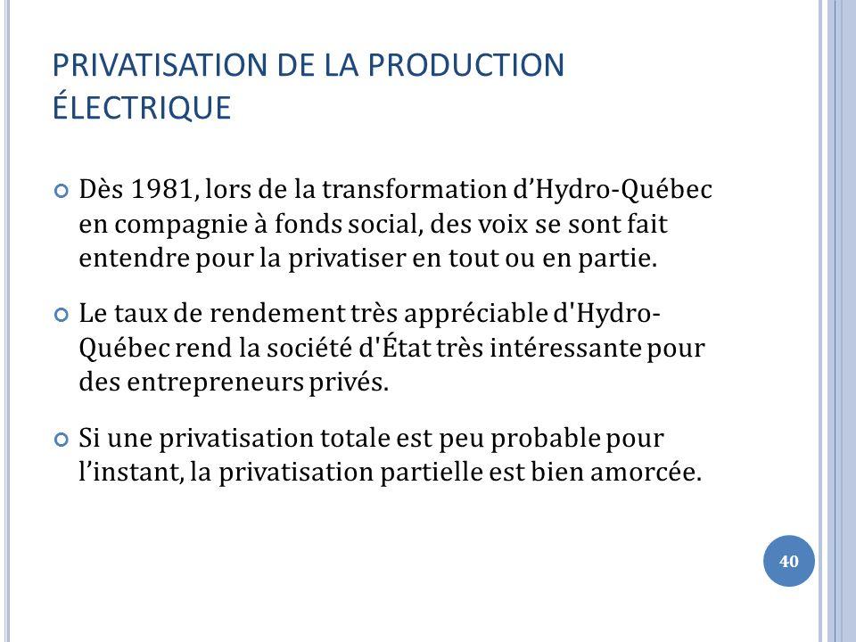 PRIVATISATION DE LA PRODUCTION ÉLECTRIQUE Dès 1981, lors de la transformation dHydro-Québec en compagnie à fonds social, des voix se sont fait entendre pour la privatiser en tout ou en partie.