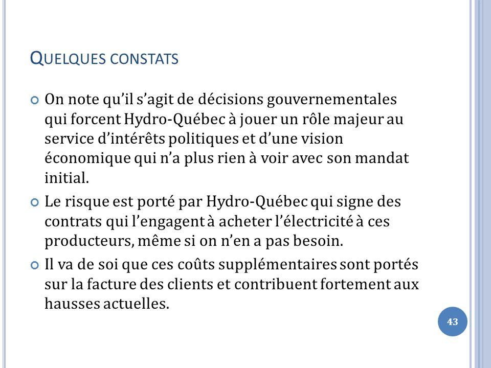 Q UELQUES CONSTATS On note quil sagit de décisions gouvernementales qui forcent Hydro-Québec à jouer un rôle majeur au service dintérêts politiques et dune vision économique qui na plus rien à voir avec son mandat initial.